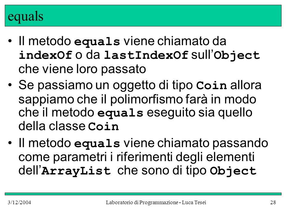 3/12/2004Laboratorio di Programmazione - Luca Tesei28 equals Il metodo equals viene chiamato da indexOf o da lastIndexOf sull Object che viene loro pa
