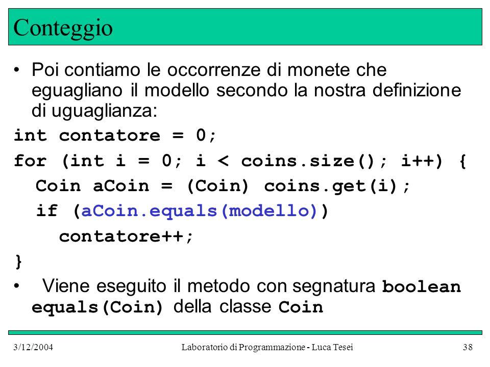 3/12/2004Laboratorio di Programmazione - Luca Tesei38 Conteggio Poi contiamo le occorrenze di monete che eguagliano il modello secondo la nostra defin