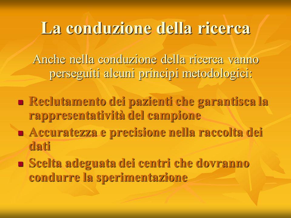 La conduzione della ricerca Anche nella conduzione della ricerca vanno perseguiti alcuni principi metodologici: Reclutamento dei pazienti che garantis