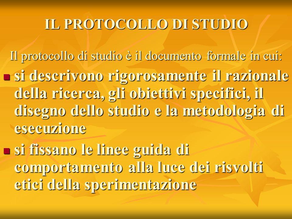 IL PROTOCOLLO DI STUDIO Il protocollo di studio è il documento formale in cui: si descrivono rigorosamente il razionale della ricerca, gli obiettivi s