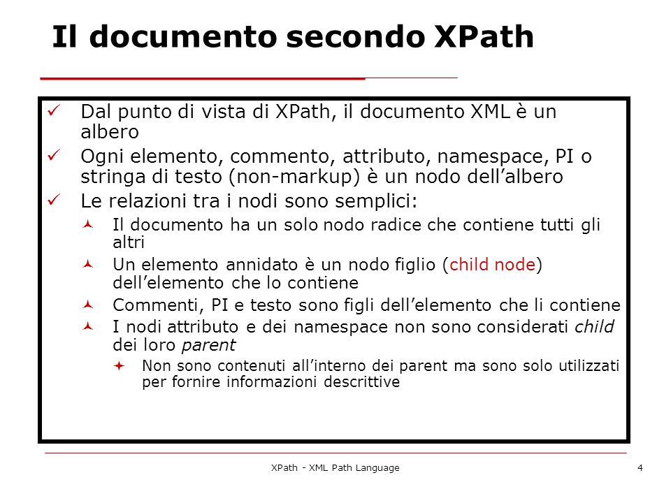 XPath - XML Path Language4 Il documento secondo XPath Dal punto di vista di XPath, il documento XML è un albero Ogni elemento, commento, attributo, na