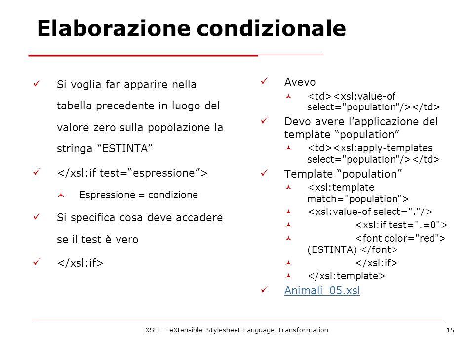 XSLT - eXtensible Stylesheet Language Transformation15 Elaborazione condizionale Si voglia far apparire nella tabella precedente in luogo del valore z