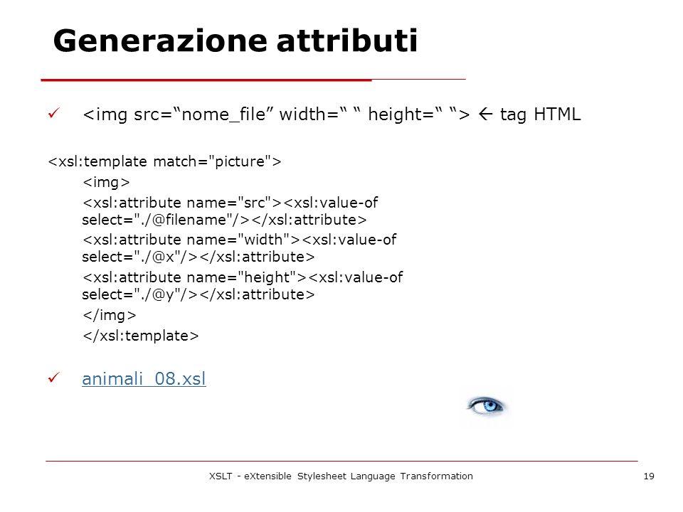 XSLT - eXtensible Stylesheet Language Transformation19 Generazione attributi tag HTML animali_08.xsl