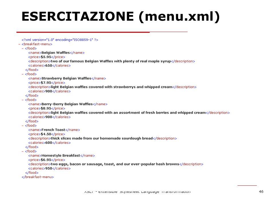 XSLT - eXtensible Stylesheet Language Transformation46 ESERCITAZIONE (menu.xml)