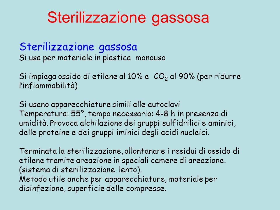 Sterilizzazione gassosa Si usa per materiale in plastica monouso Si impiega ossido di etilene al 10% e CO 2 al 90% (per ridurre linfiammabilità) Si us