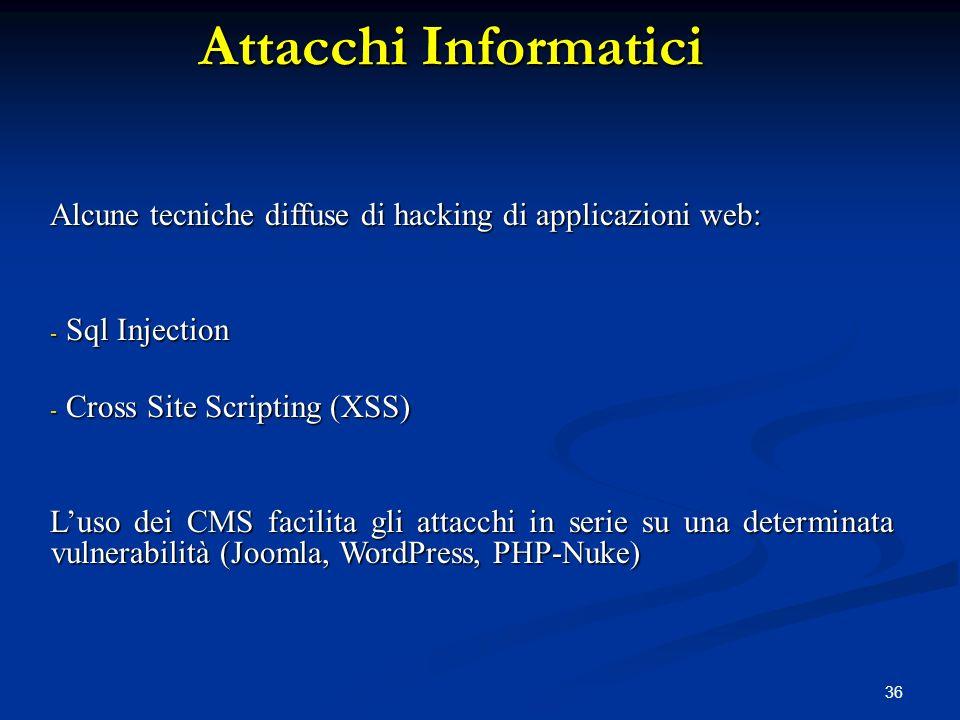 36 Attacchi Informatici Alcune tecniche diffuse di hacking di applicazioni web: - Sql Injection - Cross Site Scripting (XSS) Luso dei CMS facilita gli