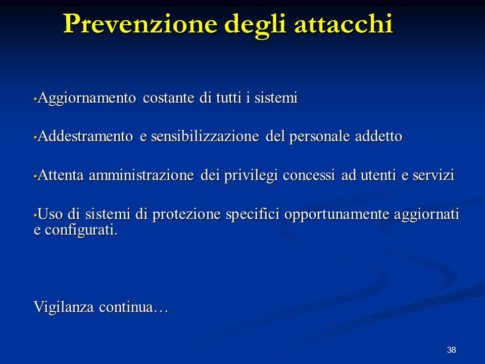 38 Prevenzione degli attacchi Aggiornamento costante di tutti i sistemi Aggiornamento costante di tutti i sistemi Addestramento e sensibilizzazione de
