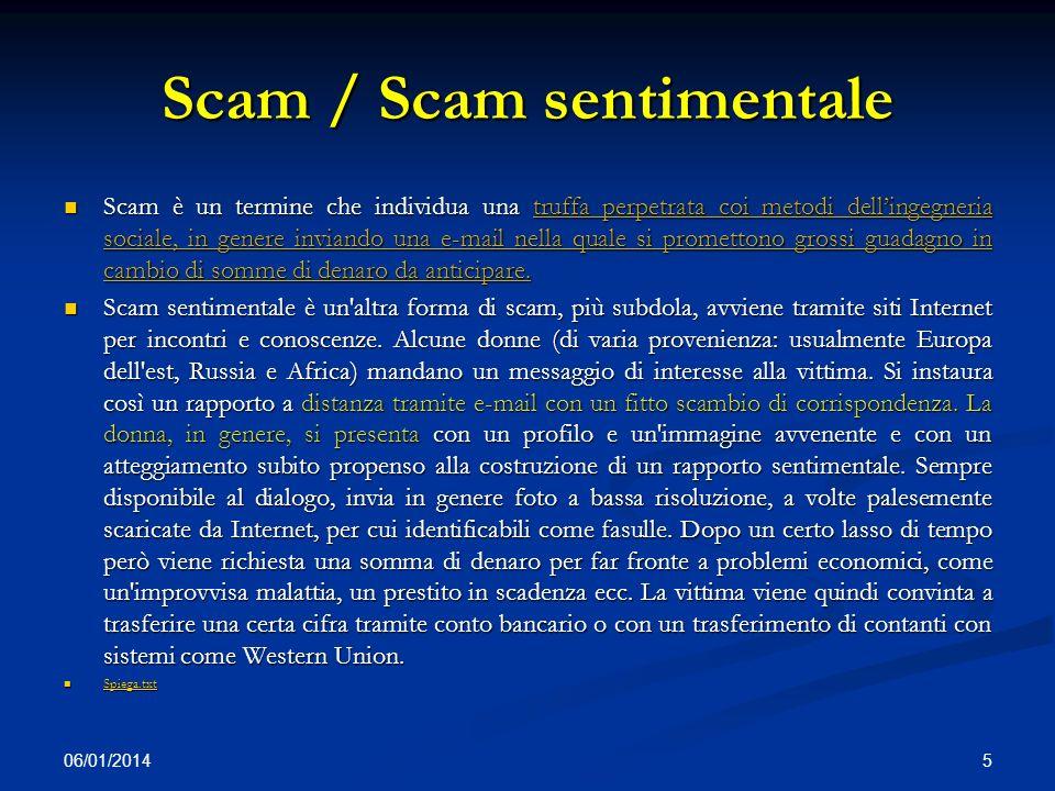 Scam / Scam sentimentale Scam è un termine che individua una truffa perpetrata coi metodi dellingegneria sociale, in genere inviando una e-mail nella