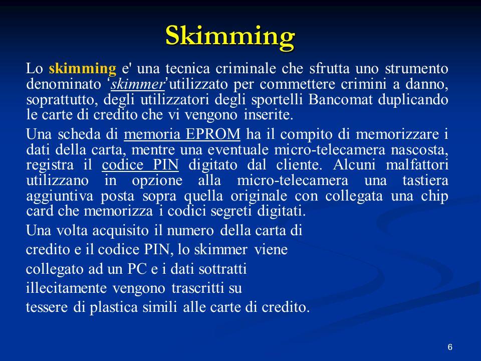 6 Lo skimming e' una tecnica criminale che sfrutta uno strumento denominato skimmerutilizzato per commettere crimini a danno, soprattutto, degli utili