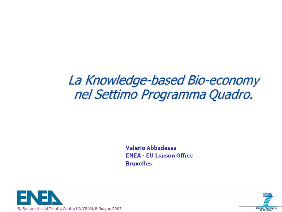 S. Benedetto del Tronto, Centro UNICRAM, 8 Giugno 2007 La Knowledge-based Bio-economy nel Settimo Programma Quadro. Valerio Abbadessa ENEA - EU Liaiso