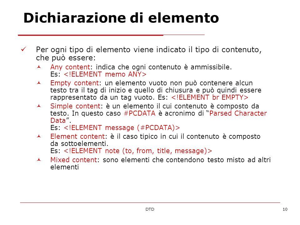 DTD10 Dichiarazione di elemento Per ogni tipo di elemento viene indicato il tipo di contenuto, che può essere: Any content: indica che ogni contenuto