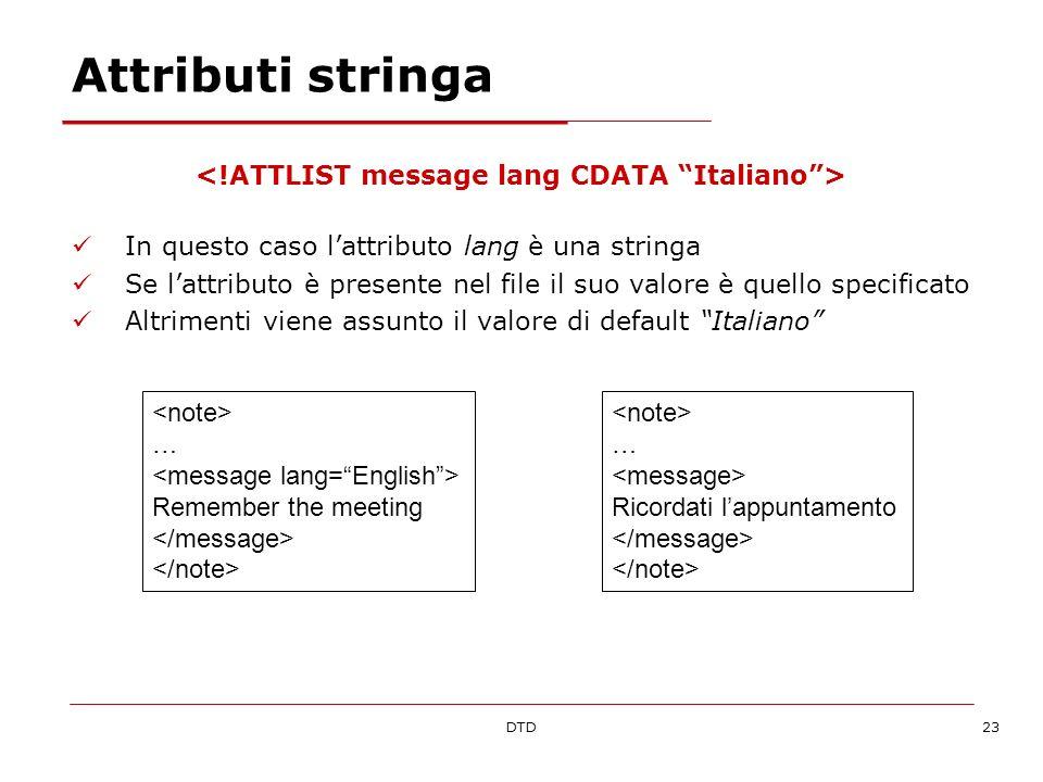 DTD23 Attributi stringa In questo caso lattributo lang è una stringa Se lattributo è presente nel file il suo valore è quello specificato Altrimenti v