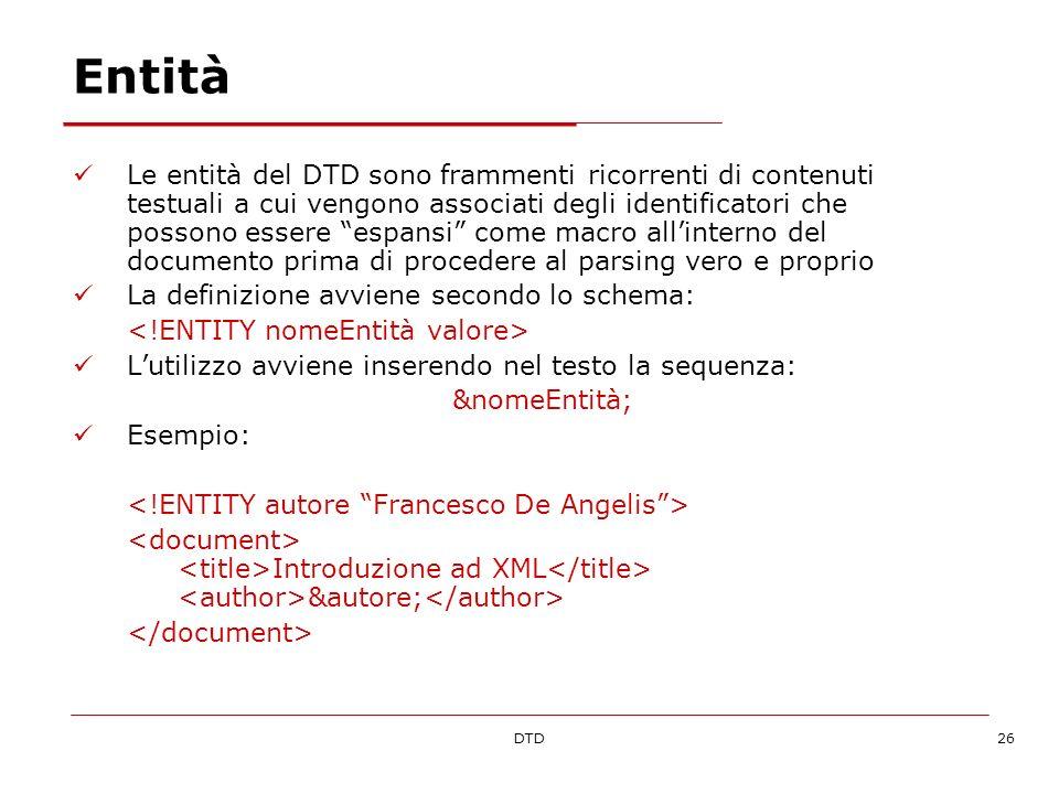 DTD26 Entità Le entità del DTD sono frammenti ricorrenti di contenuti testuali a cui vengono associati degli identificatori che possono essere espansi