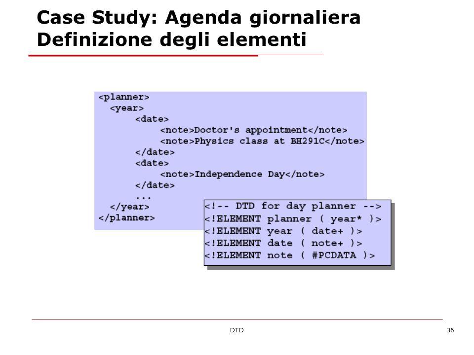 DTD36 Case Study: Agenda giornaliera Definizione degli elementi