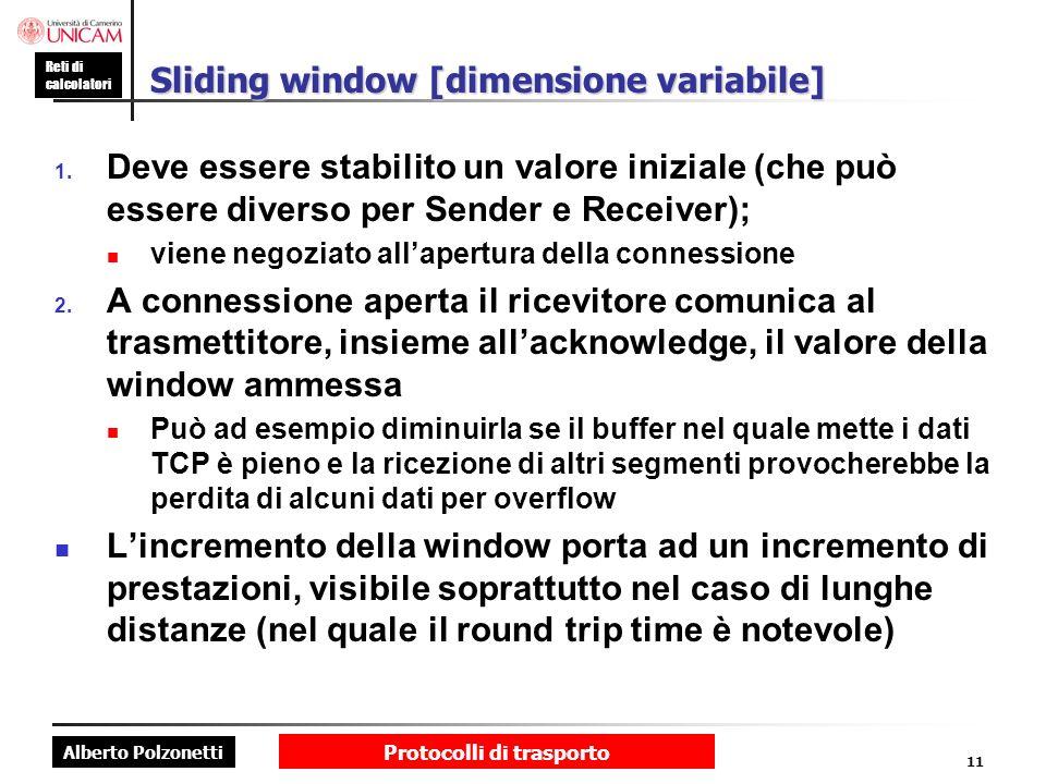 Alberto Polzonetti Reti di calcolatori Protocolli di trasporto 11 Sliding window [dimensione variabile] 1. Deve essere stabilito un valore iniziale (c