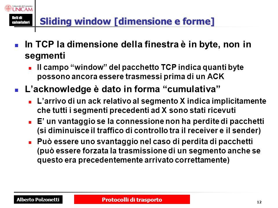 Alberto Polzonetti Reti di calcolatori Protocolli di trasporto 12 Sliding window [dimensione e forme] In TCP la dimensione della finestra è in byte, n