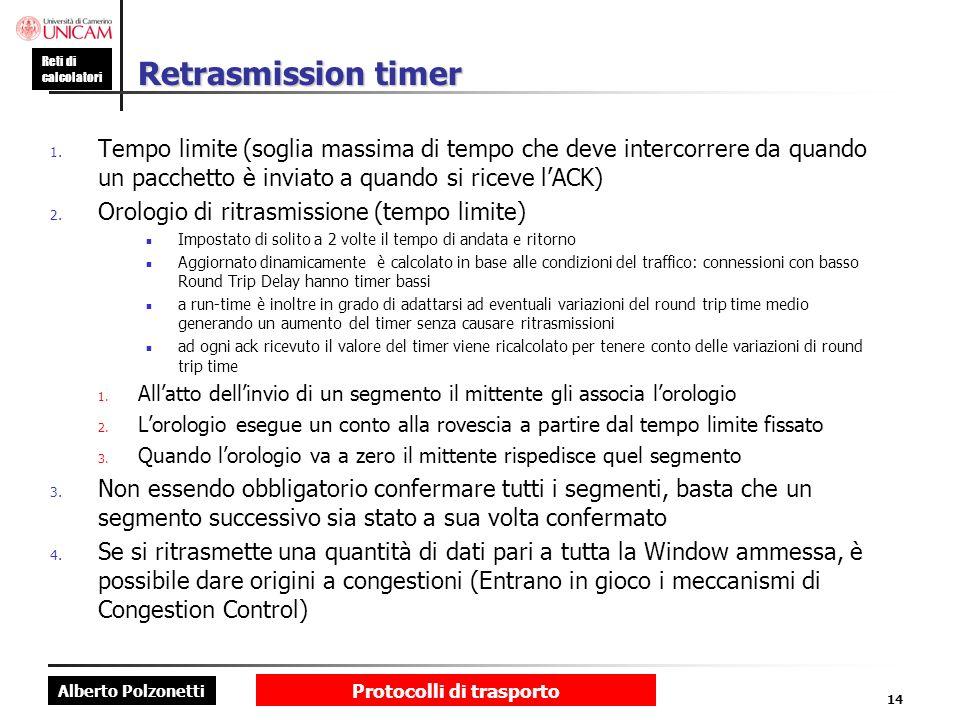 Alberto Polzonetti Reti di calcolatori Protocolli di trasporto 14 Retrasmission timer 1. Tempo limite (soglia massima di tempo che deve intercorrere d