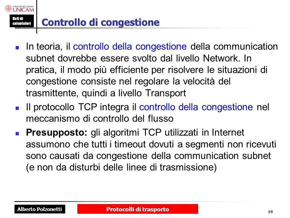 Alberto Polzonetti Reti di calcolatori Protocolli di trasporto 19 Controllo di congestione In teoria, il controllo della congestione della communicati