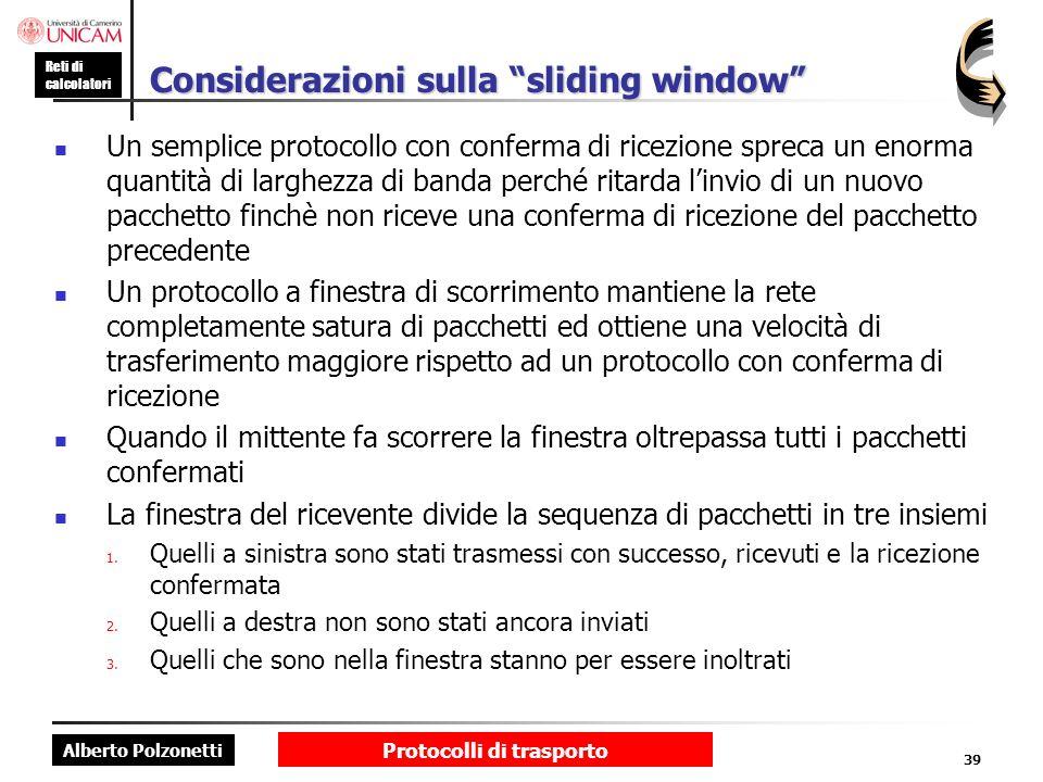 Alberto Polzonetti Reti di calcolatori Protocolli di trasporto 39 Considerazioni sulla sliding window Un semplice protocollo con conferma di ricezione