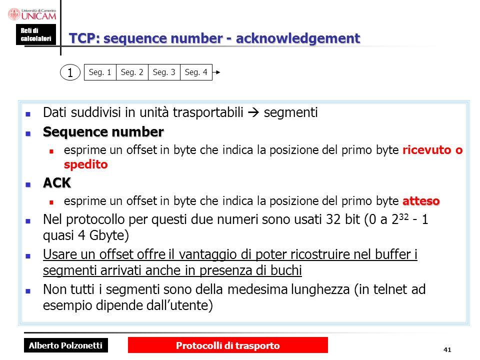 Alberto Polzonetti Reti di calcolatori Protocolli di trasporto 41 TCP: sequence number - acknowledgement Dati suddivisi in unità trasportabili segment