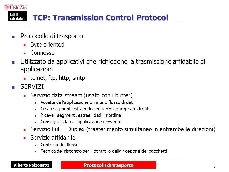 Alberto Polzonetti Reti di calcolatori Protocolli di trasporto 7 TCP: Transmission Control Protocol Protocollo di trasporto Byte oriented Connesso Uti