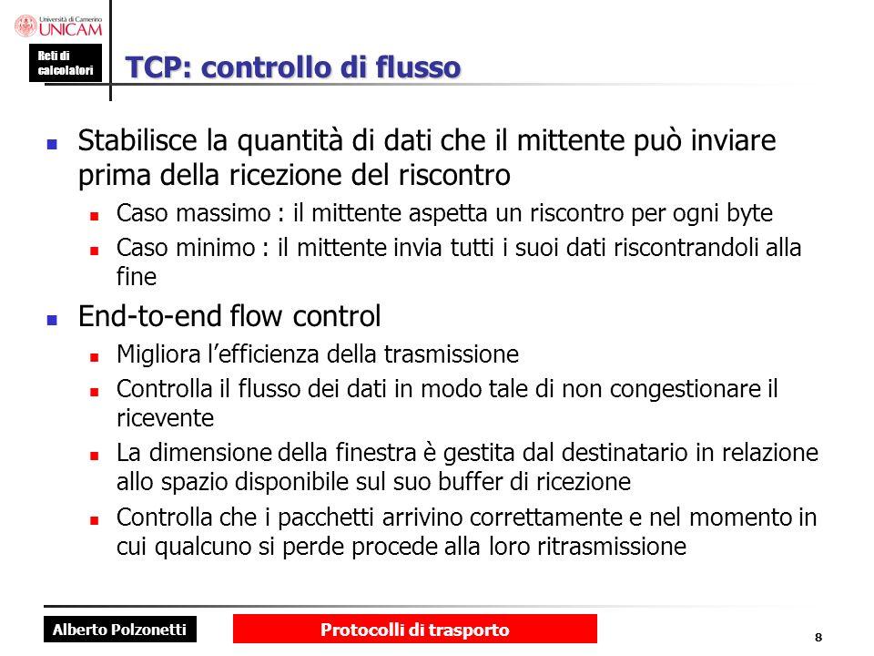 Alberto Polzonetti Reti di calcolatori Protocolli di trasporto 8 TCP: controllo di flusso Stabilisce la quantità di dati che il mittente può inviare p