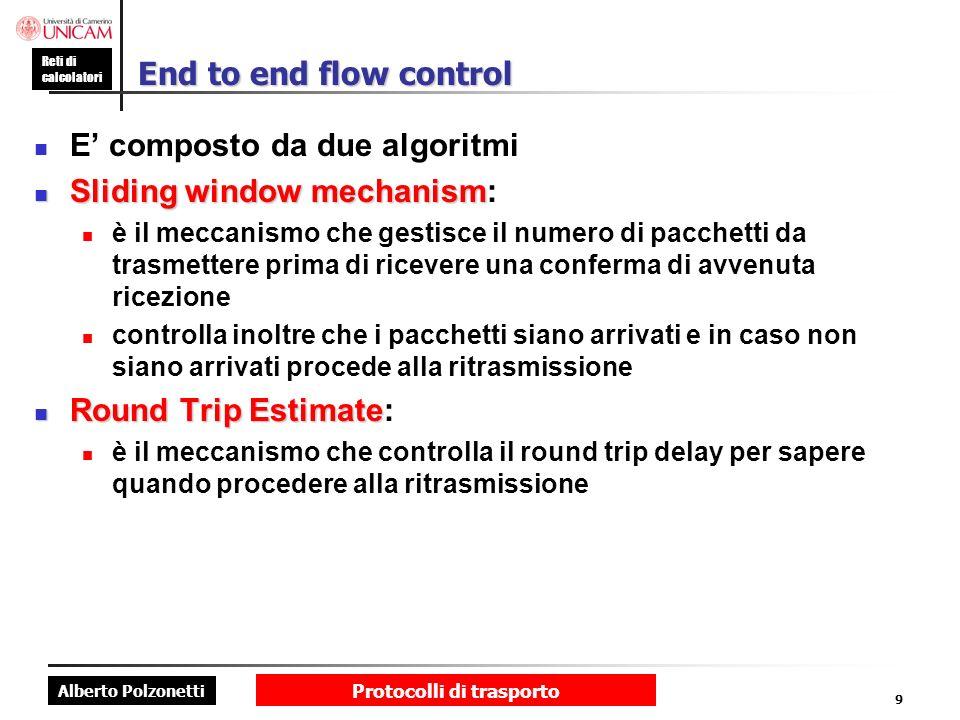 Alberto Polzonetti Reti di calcolatori Protocolli di trasporto 9 End to end flow control E composto da due algoritmi Sliding window mechanism Sliding