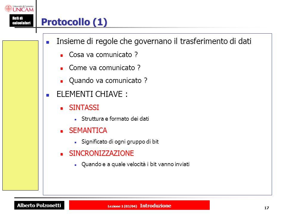 Alberto Polzonetti Reti di calcolatori Lezione 1 (03/04) Introduzione 17 Protocollo (1) Insieme di regole che governano il trasferimento di dati Cosa va comunicato .