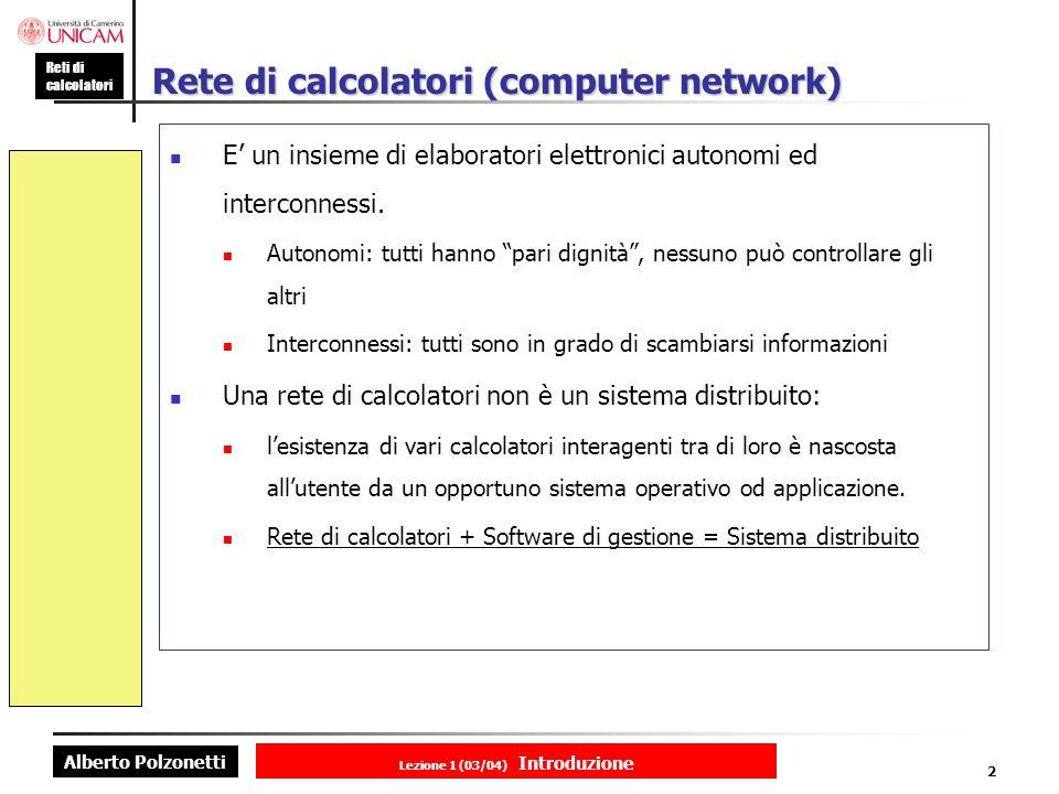 Alberto Polzonetti Reti di calcolatori Lezione 1 (03/04) Introduzione 2 Rete di calcolatori (computer network) E un insieme di elaboratori elettronici autonomi ed interconnessi.