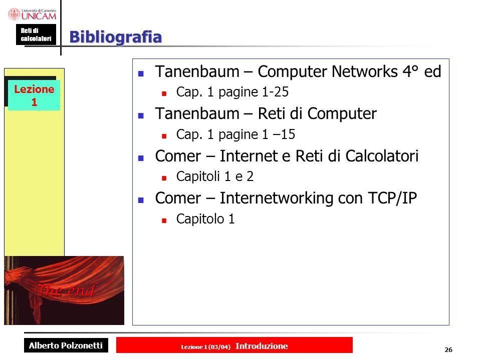 Alberto Polzonetti Reti di calcolatori Lezione 1 (03/04) Introduzione 26 Lezione 1 Bibliografia Tanenbaum – Computer Networks 4° ed Cap.