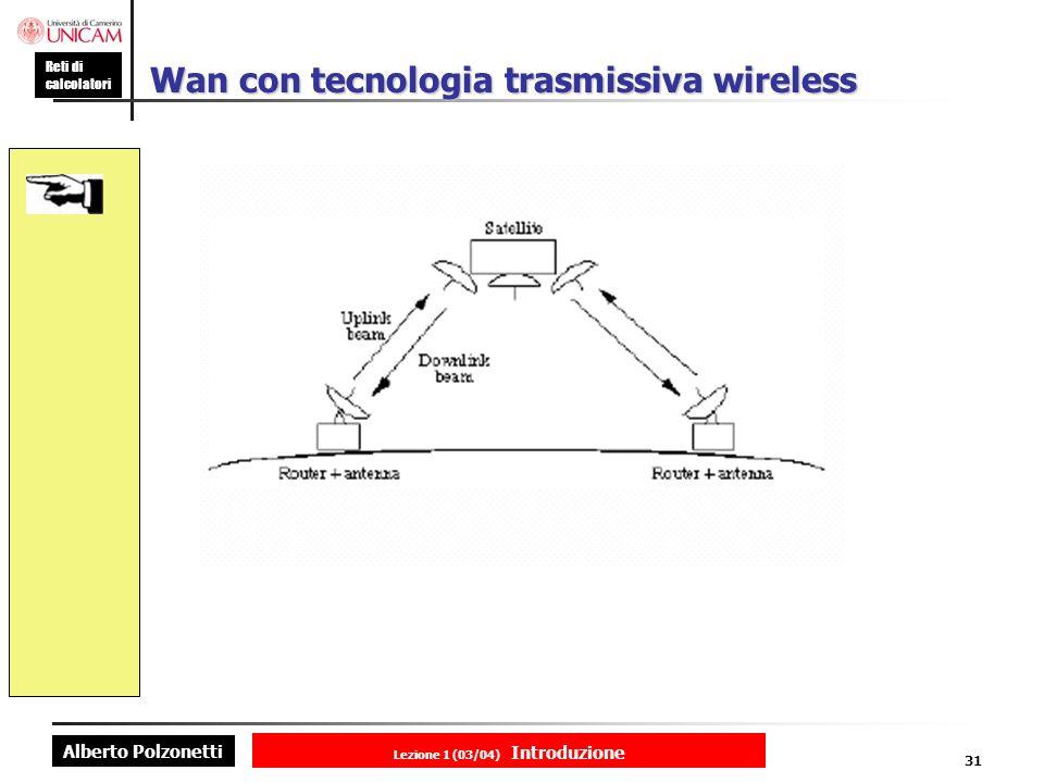 Alberto Polzonetti Reti di calcolatori Lezione 1 (03/04) Introduzione 31 Wan con tecnologia trasmissiva wireless