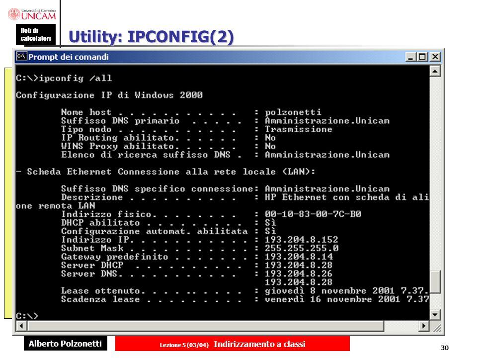 Alberto Polzonetti Reti di calcolatori Lezione 5 (03/04) Indirizzamento a classi 30 Utility: IPCONFIG(2)