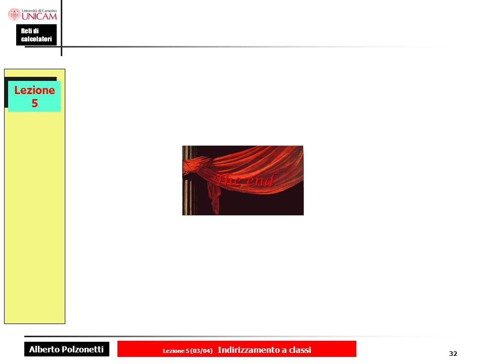 Alberto Polzonetti Reti di calcolatori Lezione 5 (03/04) Indirizzamento a classi 32 Lezione 5
