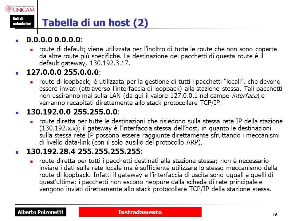 Alberto Polzonetti Reti di calcolatori Instradamento 16 Tabella di un host (2) 0.0.0.0 0.0.0.0: route di default; viene utilizzata per linoltro di tut