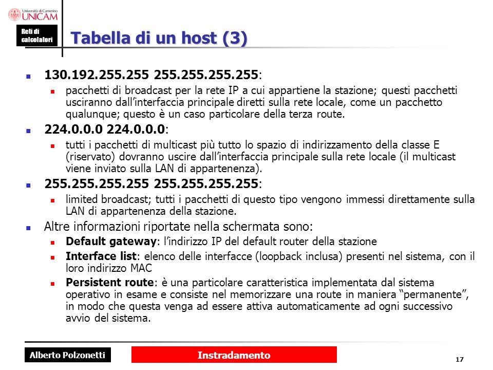 Alberto Polzonetti Reti di calcolatori Instradamento 17 Tabella di un host (3) 130.192.255.255 255.255.255.255: pacchetti di broadcast per la rete IP
