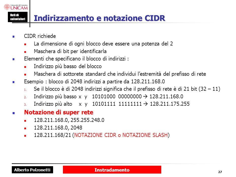 Alberto Polzonetti Reti di calcolatori Instradamento 27 Indirizzamento e notazione CIDR CIDR richiede La dimensione di ogni blocco deve essere una pot