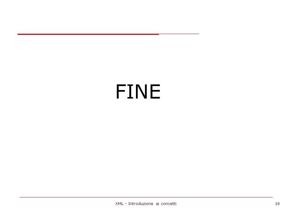 XML - Introduzione ai concetti16 FINE