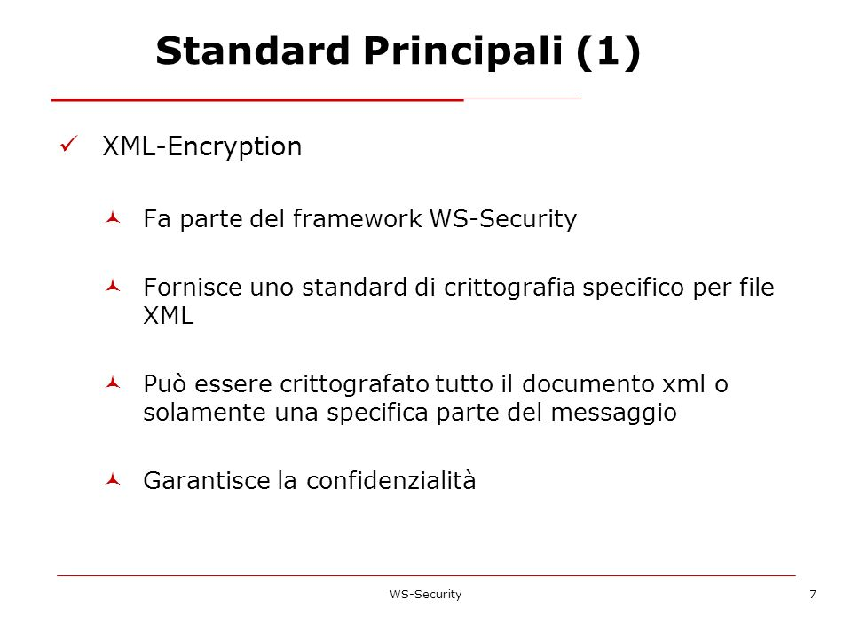 Standard Principali (1) XML-Encryption Fa parte del framework WS-Security Fornisce uno standard di crittografia specifico per file XML Può essere crit