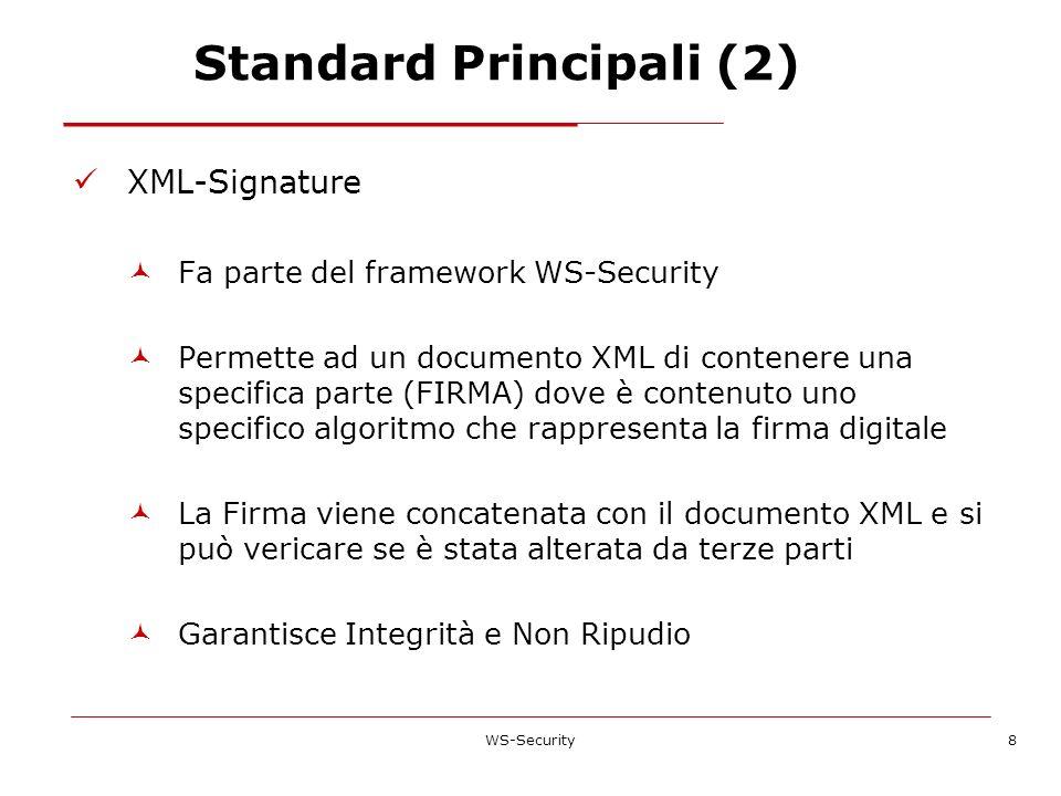 Standard Principali (2) XML-Signature Fa parte del framework WS-Security Permette ad un documento XML di contenere una specifica parte (FIRMA) dove è