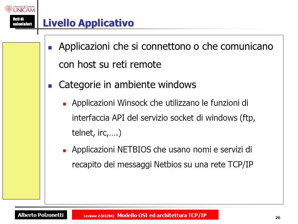 Alberto Polzonetti Reti di calcolatori Lezione 2 (03/04) Modello OSI ed architettura TCP/IP 26 Livello Applicativo Applicazioni che si connettono o ch