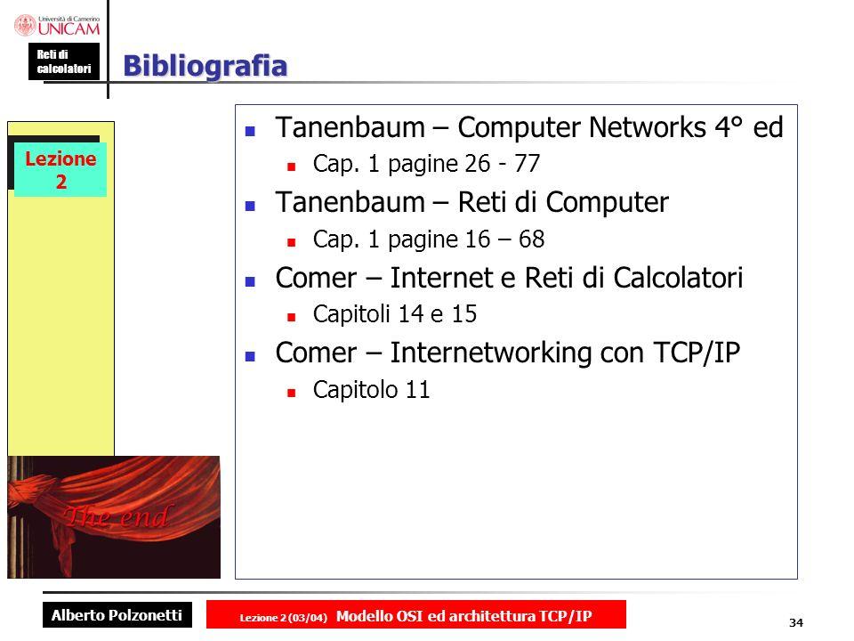 Alberto Polzonetti Reti di calcolatori Lezione 2 (03/04) Modello OSI ed architettura TCP/IP 34 Lezione 2 Bibliografia Tanenbaum – Computer Networks 4°