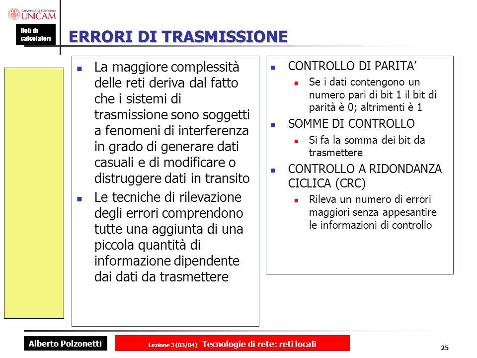 Alberto Polzonetti Reti di calcolatori Lezione 3 (03/04) Tecnologie di rete: reti locali 25 ERRORI DI TRASMISSIONE La maggiore complessità delle reti
