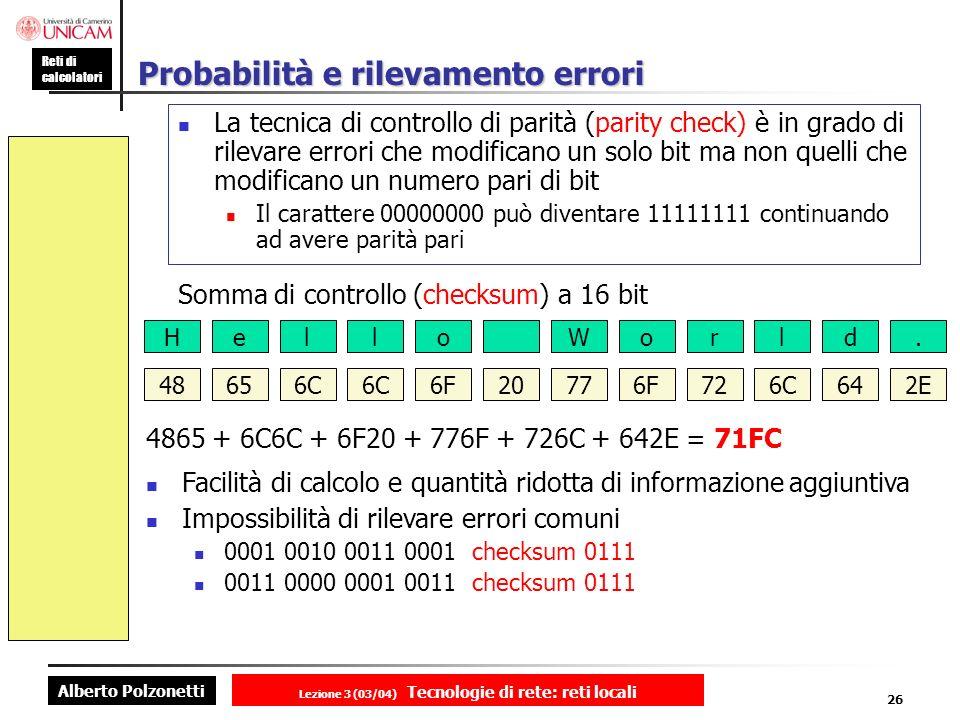 Alberto Polzonetti Reti di calcolatori Lezione 3 (03/04) Tecnologie di rete: reti locali 26 Probabilità e rilevamento errori La tecnica di controllo d