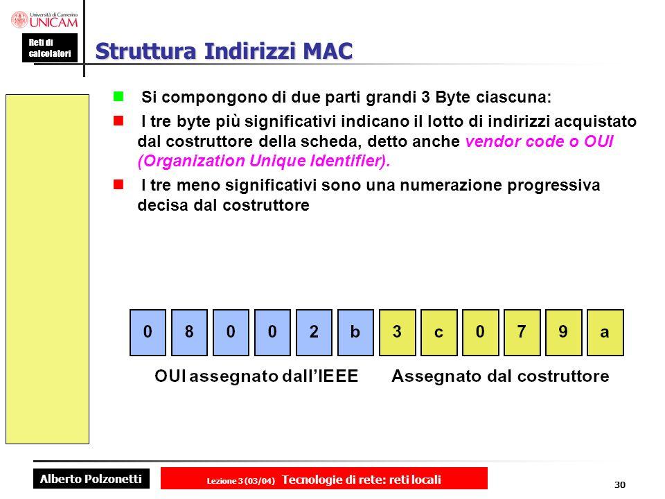 Alberto Polzonetti Reti di calcolatori Lezione 3 (03/04) Tecnologie di rete: reti locali 30 Struttura Indirizzi MAC Si compongono di due parti grandi