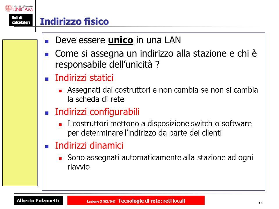 Alberto Polzonetti Reti di calcolatori Lezione 3 (03/04) Tecnologie di rete: reti locali 33 Indirizzo fisico Deve essere unico in una LAN Come si asse