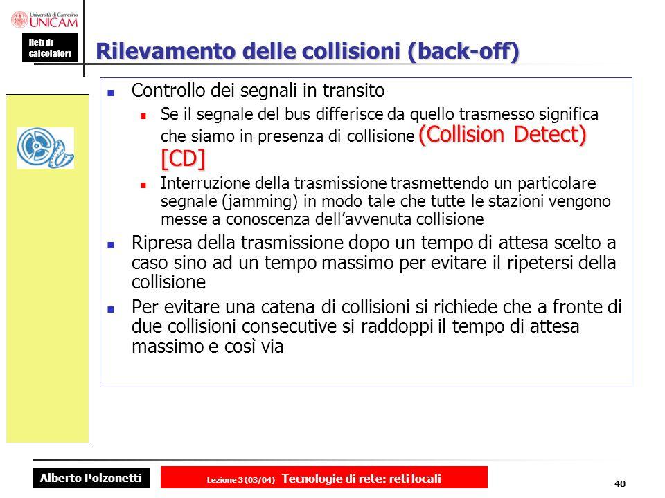 Alberto Polzonetti Reti di calcolatori Lezione 3 (03/04) Tecnologie di rete: reti locali 40 Rilevamento delle collisioni (back-off) Controllo dei segn