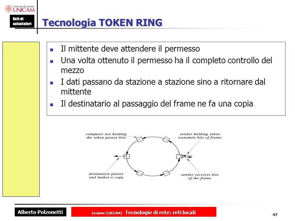Alberto Polzonetti Reti di calcolatori Lezione 3 (03/04) Tecnologie di rete: reti locali 47 Tecnologia TOKEN RING Il mittente deve attendere il permes