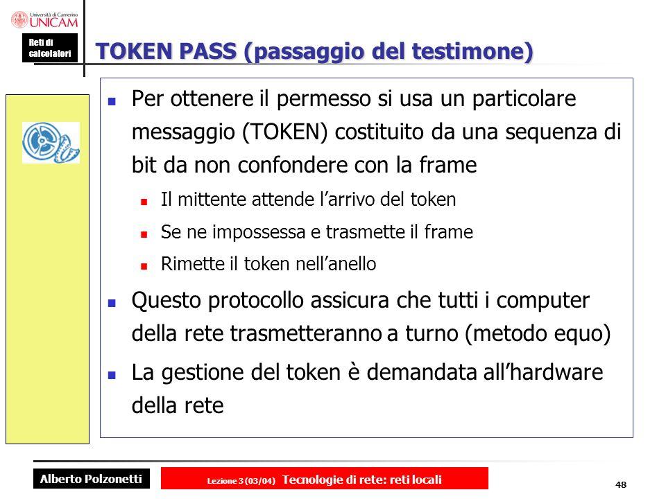 Alberto Polzonetti Reti di calcolatori Lezione 3 (03/04) Tecnologie di rete: reti locali 48 TOKEN PASS (passaggio del testimone) Per ottenere il perme