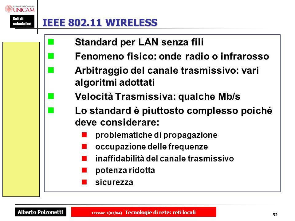 Alberto Polzonetti Reti di calcolatori Lezione 3 (03/04) Tecnologie di rete: reti locali 52 IEEE 802.11 WIRELESS Standard per LAN senza fili Fenomeno