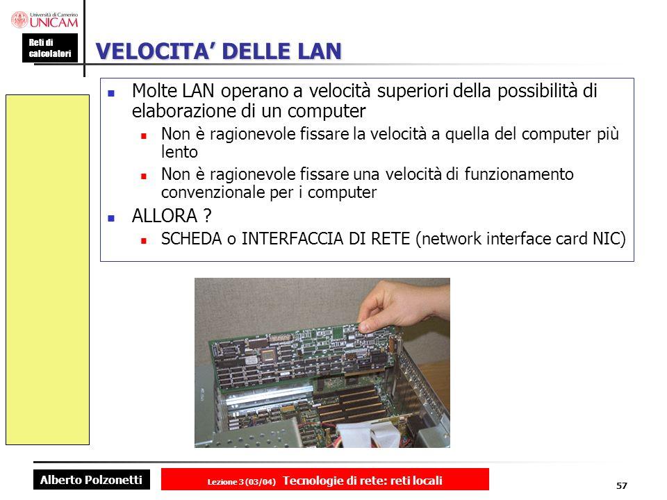 Alberto Polzonetti Reti di calcolatori Lezione 3 (03/04) Tecnologie di rete: reti locali 57 VELOCITA DELLE LAN Molte LAN operano a velocità superiori